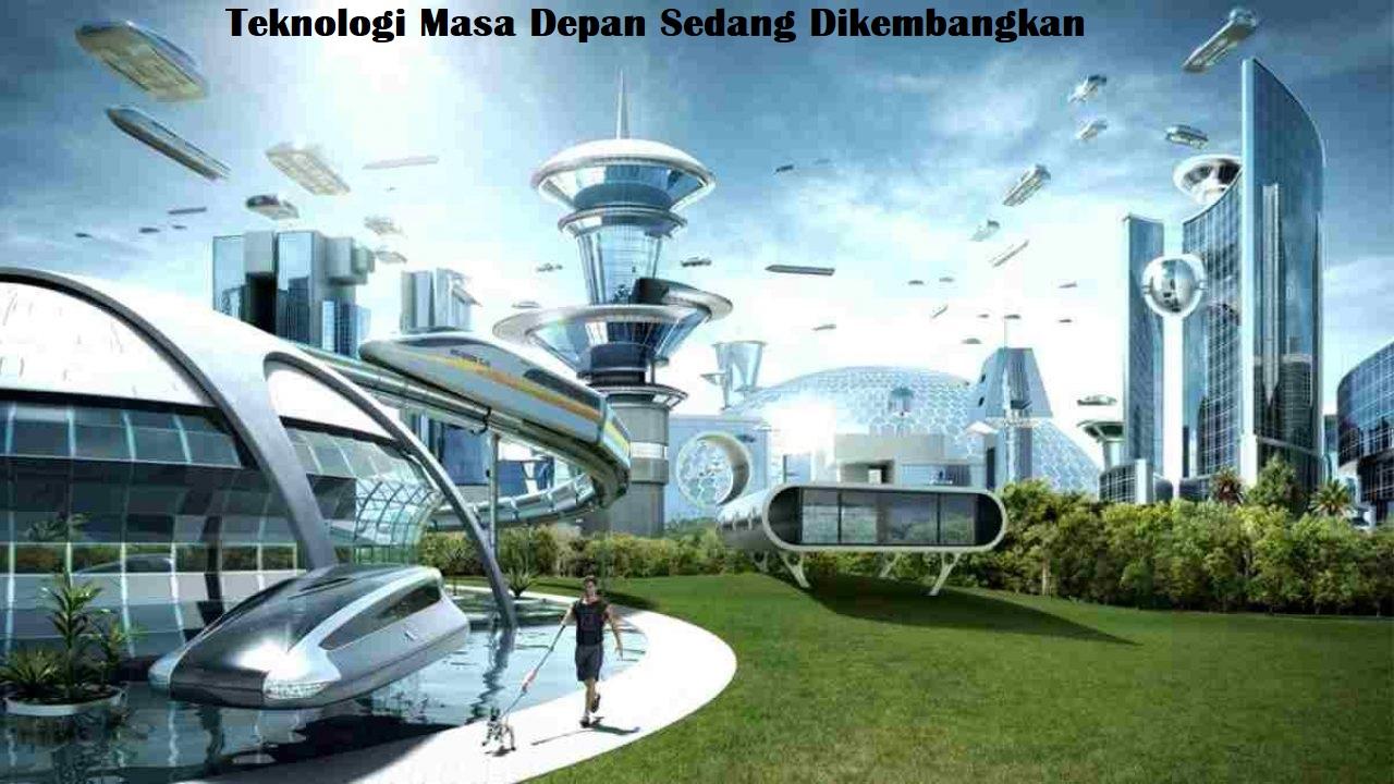 Teknologi Masa Depan Sedang Dikembangkan