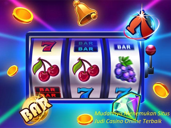 Mudahnya Menemukan Situs Judi Casino Online Terbaik