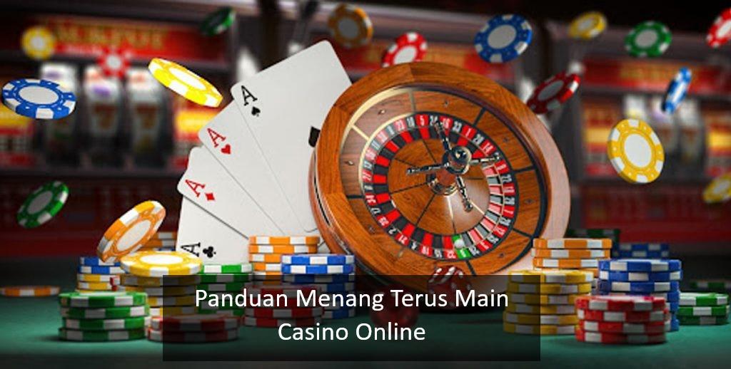 Panduan Menang Terus Main Casino Online